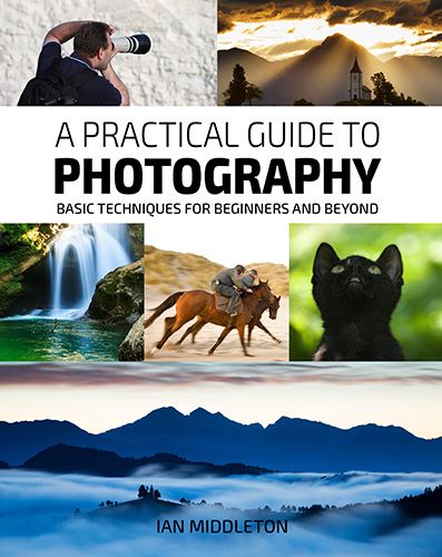 A Practical Guide to Photography - Basic Techniques for Beginners and beyond by Ian Middleton.